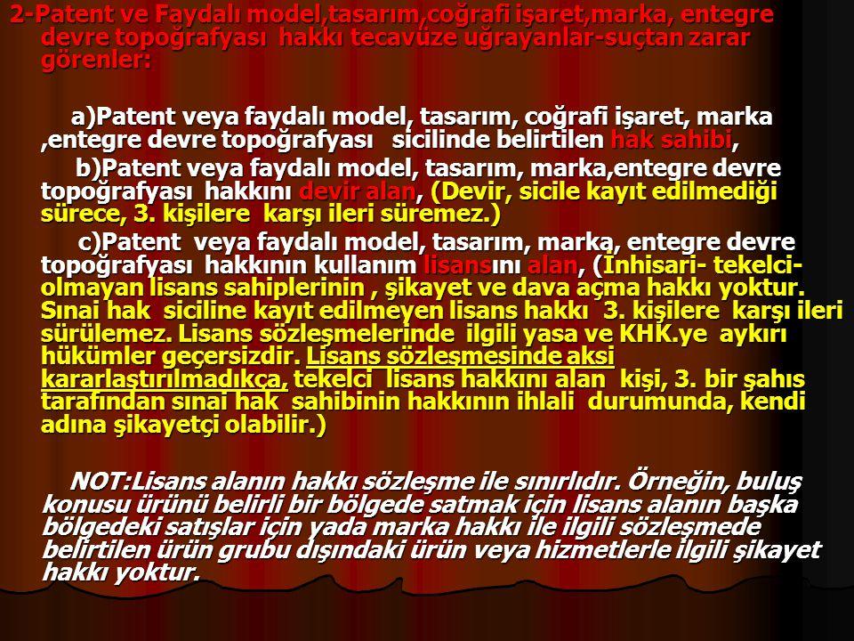 2-Patent ve Faydalı model,tasarım,coğrafi işaret,marka, entegre devre topoğrafyası hakkı tecavüze uğrayanlar-suçtan zarar görenler: a)Patent veya fayd