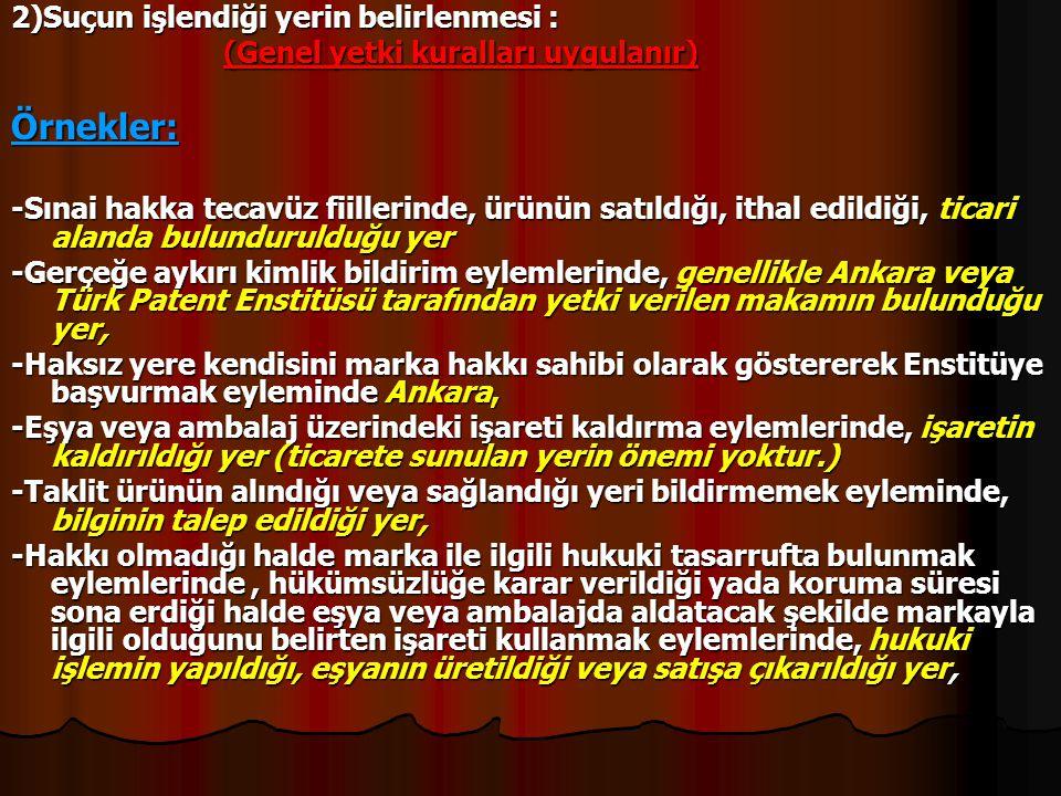2)Suçun işlendiği yerin belirlenmesi : (Genel yetki kuralları uygulanır) (Genel yetki kuralları uygulanır)Örnekler: -Sınai hakka tecavüz fiillerinde,