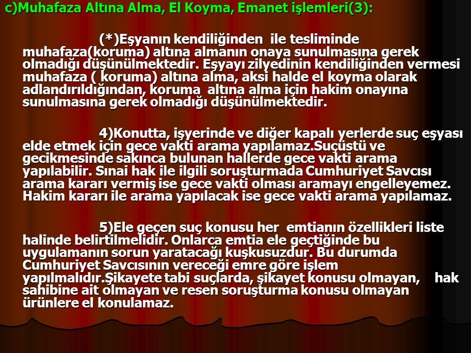 c)Muhafaza Altına Alma, El Koyma, Emanet işlemleri(3): (*)Eşyanın kendiliğinden ile tesliminde muhafaza(koruma) altına almanın onaya sunulmasına gerek