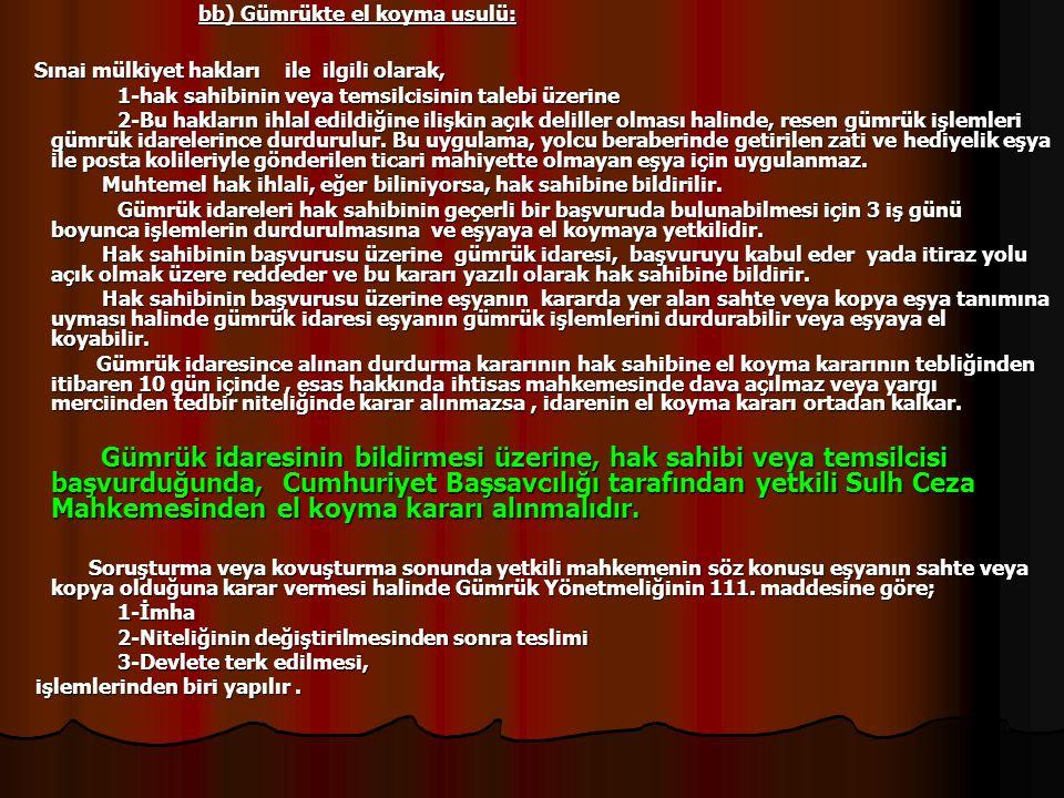 bb) Gümrükte el koyma usulü: bb) Gümrükte el koyma usulü: Sınai mülkiyet hakları ile ilgili olarak, Sınai mülkiyet hakları ile ilgili olarak, 1-hak sa