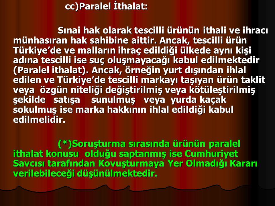 cc)Paralel İthalat: cc)Paralel İthalat: Sınai hak olarak tescilli ürünün ithali ve ihracı münhasıran hak sahibine aittir. Ancak, tescilli ürün Türkiye
