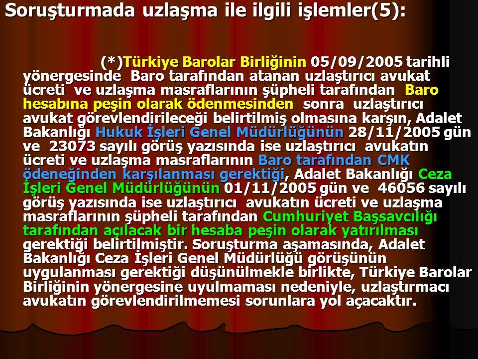 Soruşturmada uzlaşma ile ilgili işlemler(5): (*)Türkiye Barolar Birliğinin 05/09/2005 tarihli yönergesinde Baro tarafından atanan uzlaştırıcı avukat ü