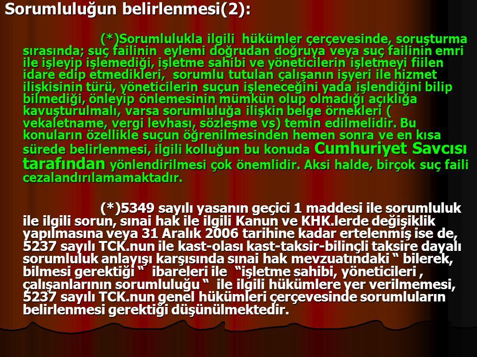 Sorumluluğun belirlenmesi(2): (*)Sorumlulukla ilgili hükümler çerçevesinde, soruşturma sırasında; suç failinin eylemi doğrudan doğruya veya suç failin