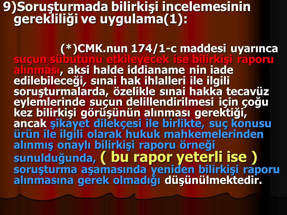 9)Soruşturmada bilirkişi incelemesinin gerekliliği ve uygulama(1): (*)CMK.nun 174/1-c maddesi uyarınca suçun sübutunu etkileyecek ise bilirkişi raporu