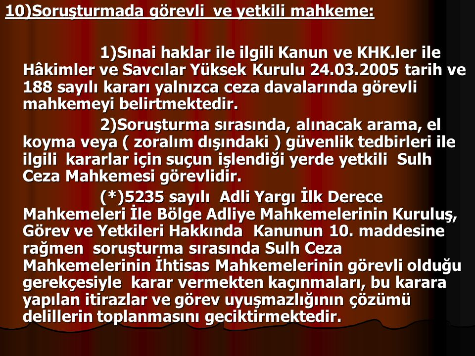 10)Soruşturmada görevli ve yetkili mahkeme: 1)Sınai haklar ile ilgili Kanun ve KHK.ler ile Hâkimler ve Savcılar Yüksek Kurulu 24.03.2005 tarih ve 188