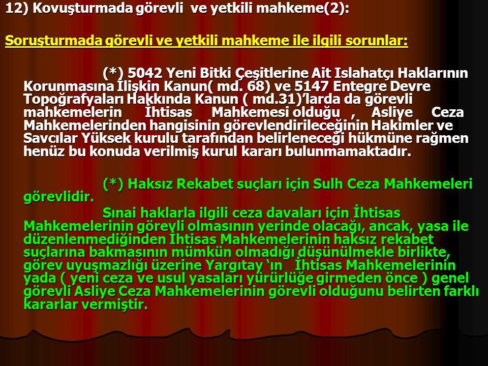 12) Kovuşturmada görevli ve yetkili mahkeme(2): Soruşturmada görevli ve yetkili mahkeme ile ilgili sorunlar: (*) 5042 Yeni Bitki Çeşitlerine Ait Islah