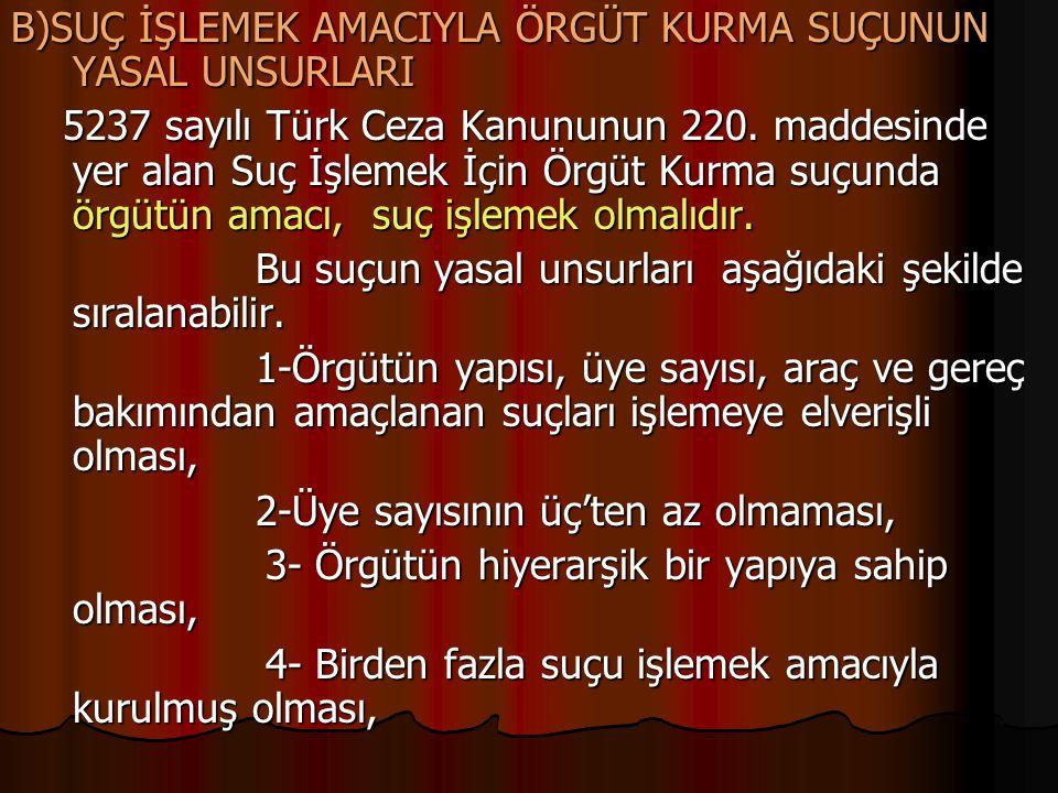 B)SUÇ İŞLEMEK AMACIYLA ÖRGÜT KURMA SUÇUNUN YASAL UNSURLARI 5237 sayılı Türk Ceza Kanununun 220. maddesinde yer alan Suç İşlemek İçin Örgüt Kurma suçun