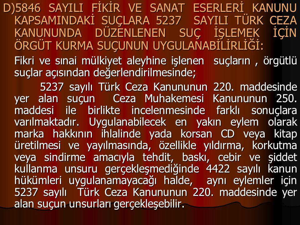 D)5846 SAYILI FİKİR VE SANAT ESERLERİ KANUNU KAPSAMINDAKİ SUÇLARA 5237 SAYILI TÜRK CEZA KANUNUNDA DÜZENLENEN SUÇ İŞLEMEK İÇİN ÖRGÜT KURMA SUÇUNUN UYGU