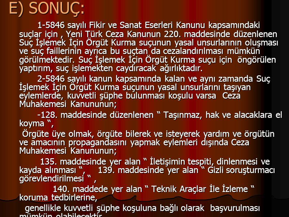 E) SONUÇ: 1-5846 sayılı Fikir ve Sanat Eserleri Kanunu kapsamındaki suçlar için, Yeni Türk Ceza Kanunun 220. maddesinde düzenlenen Suç İşlemek İçin Ör