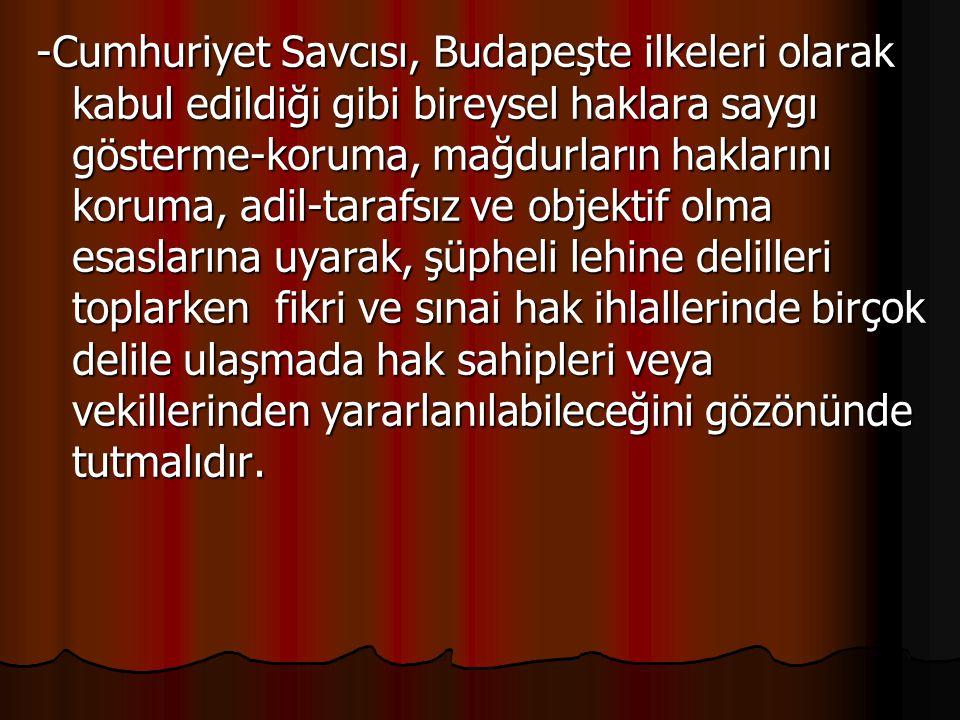 -Cumhuriyet Savcısı, Budapeşte ilkeleri olarak kabul edildiği gibi bireysel haklara saygı gösterme-koruma, mağdurların haklarını koruma, adil-tarafsız