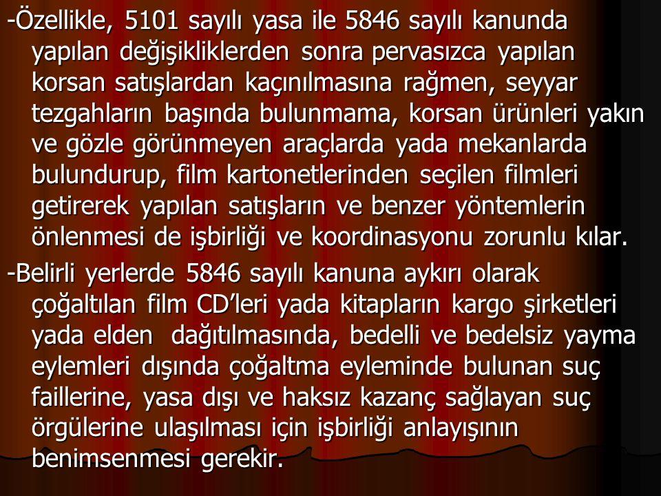 -Özellikle, 5101 sayılı yasa ile 5846 sayılı kanunda yapılan değişikliklerden sonra pervasızca yapılan korsan satışlardan kaçınılmasına rağmen, seyyar