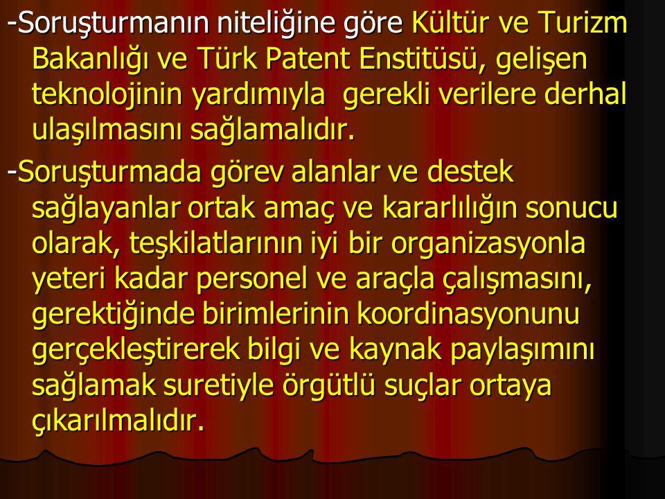 -Soruşturmanın niteliğine göre Kültür ve Turizm Bakanlığı ve Türk Patent Enstitüsü, gelişen teknolojinin yardımıyla gerekli verilere derhal ulaşılması