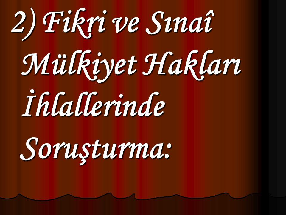 2) Fikri ve Sınaî Mülkiyet Hakları İhlallerinde Soruşturma: