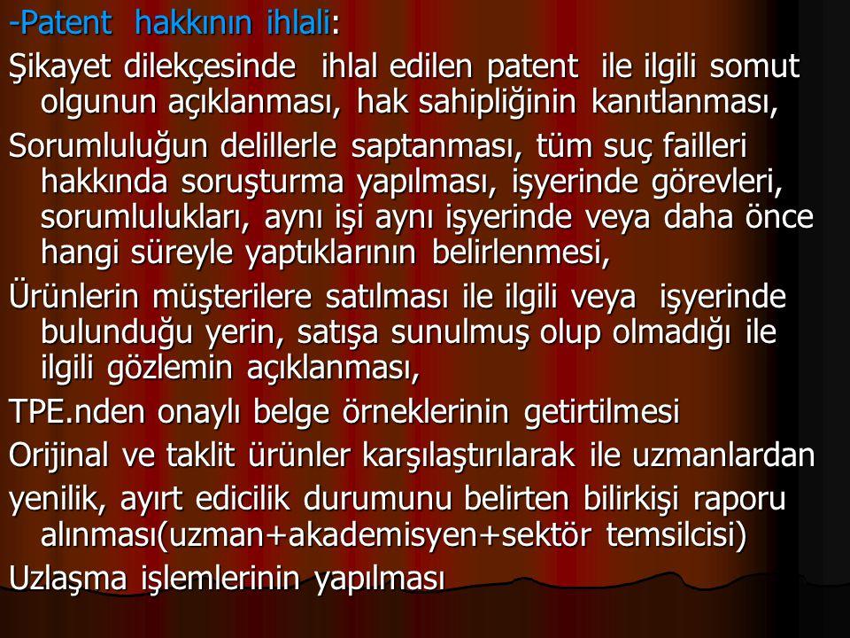 -Patent hakkının ihlali: Şikayet dilekçesinde ihlal edilen patent ile ilgili somut olgunun açıklanması, hak sahipliğinin kanıtlanması, Sorumluluğun de