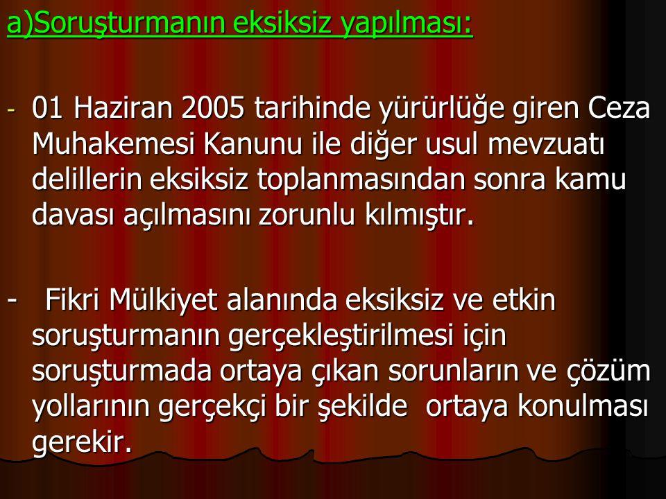 a)Soruşturmanın eksiksiz yapılması: - 01 Haziran 2005 tarihinde yürürlüğe giren Ceza Muhakemesi Kanunu ile diğer usul mevzuatı delillerin eksiksiz top