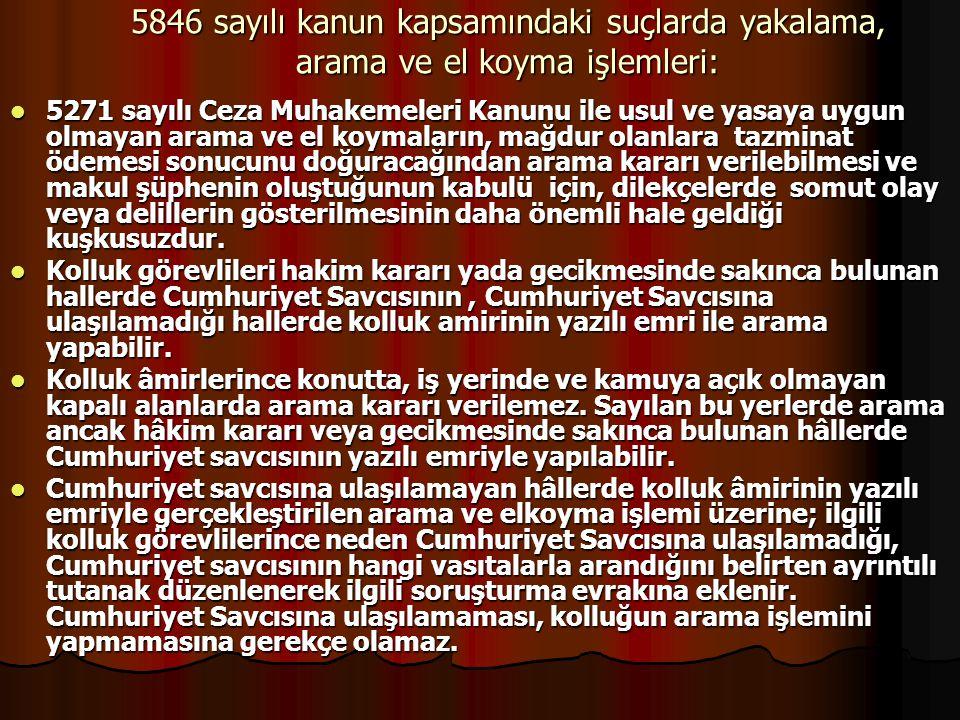 5846 sayılı kanun kapsamındaki suçlarda yakalama, arama ve el koyma işlemleri: 5271 sayılı Ceza Muhakemeleri Kanunu ile usul ve yasaya uygun olmayan a