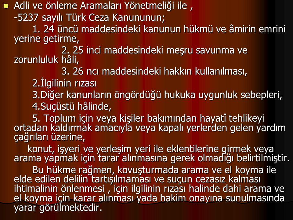 Adli ve önleme Aramaları Yönetmeliği ile, Adli ve önleme Aramaları Yönetmeliği ile, -5237 sayılı Türk Ceza Kanununun; -5237 sayılı Türk Ceza Kanununun