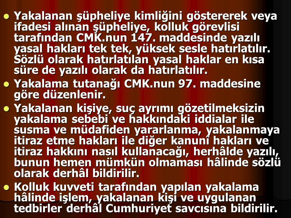 Yakalanan şüpheliye kimliğini göstererek veya ifadesi alınan şüpheliye, kolluk görevlisi tarafından CMK.nun 147. maddesinde yazılı yasal hakları tek t