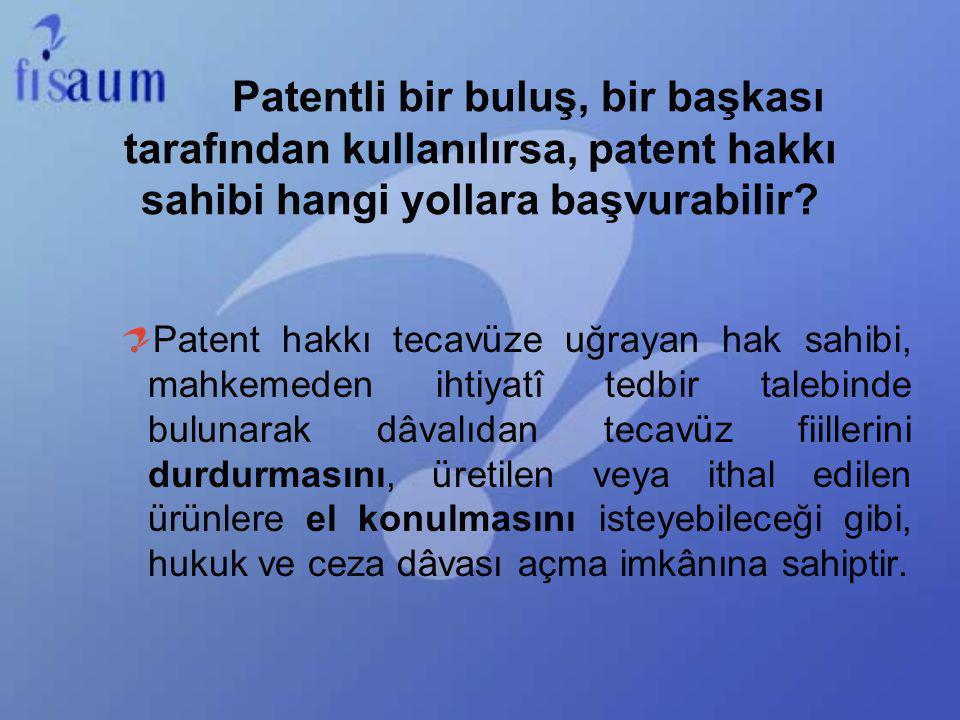 Patentli bir buluş, bir başkası tarafından kullanılırsa, patent hakkı sahibi hangi yollara başvurabilir? Patent hakkı tecavüze uğrayan hak sahibi, mah