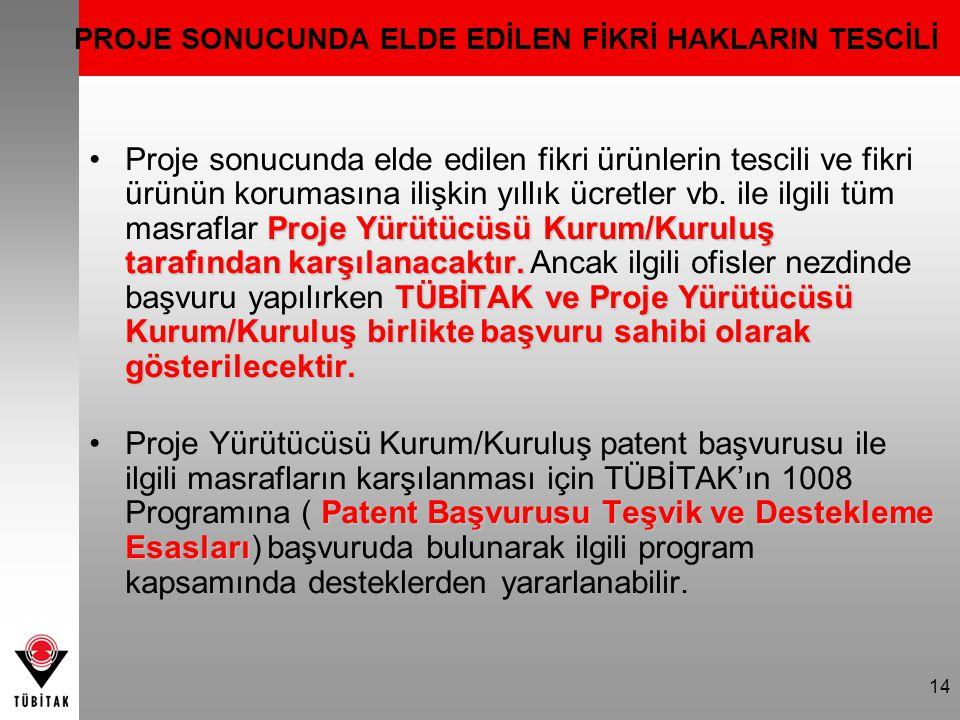 14 PROJE SONUCUNDA ELDE EDİLEN FİKRİ HAKLARIN TESCİLİ Proje Yürütücüsü Kurum/Kuruluş tarafından karşılanacaktır. TÜBİTAK ve Proje Yürütücüsü Kurum/Kur