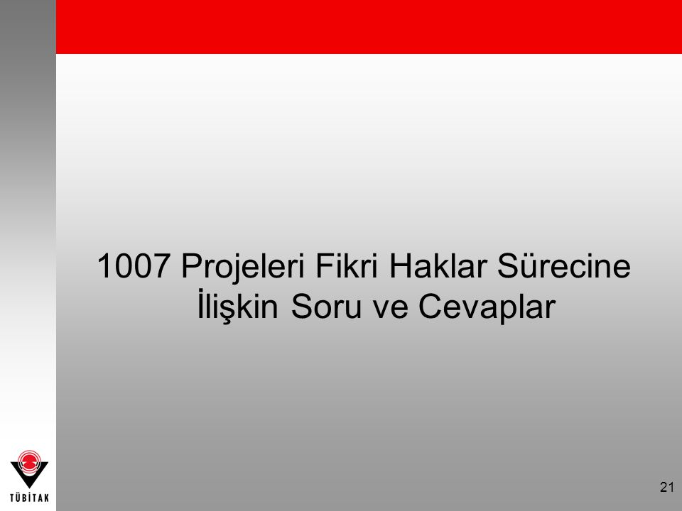 21 1007 Projeleri Fikri Haklar Sürecine İlişkin Soru ve Cevaplar