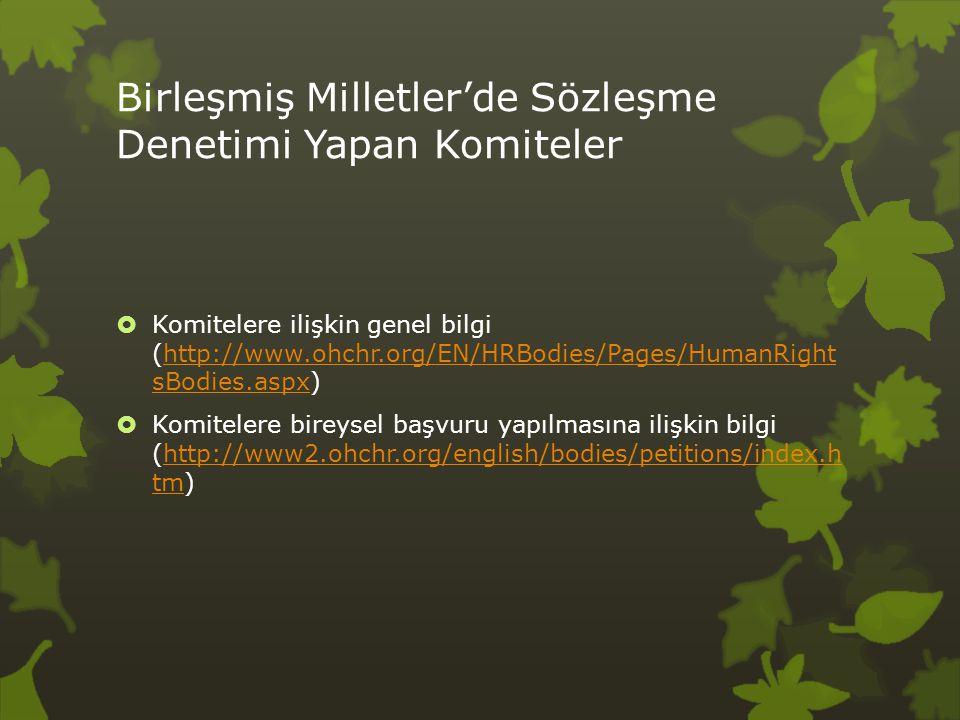Birleşmiş Milletler'de Sözleşme Denetimi Yapan Komiteler  Komitelere ilişkin genel bilgi (http://www.ohchr.org/EN/HRBodies/Pages/HumanRight sBodies.aspx)http://www.ohchr.org/EN/HRBodies/Pages/HumanRight sBodies.aspx  Komitelere bireysel başvuru yapılmasına ilişkin bilgi (http://www2.ohchr.org/english/bodies/petitions/index.h tm)http://www2.ohchr.org/english/bodies/petitions/index.h tm