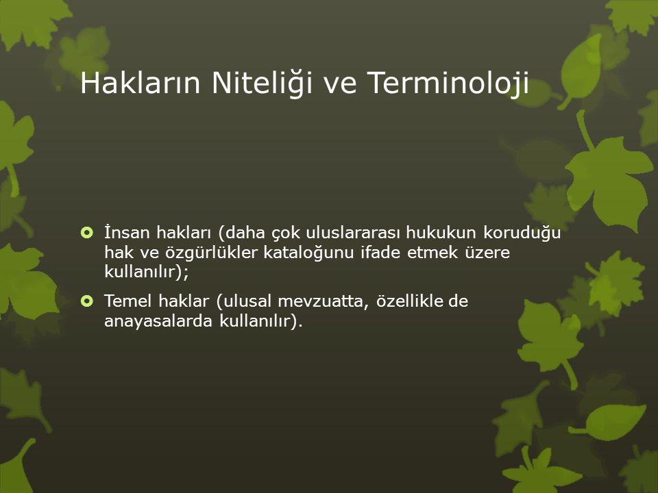Hakların Niteliği ve Terminoloji  İnsan hakları (daha çok uluslararası hukukun koruduğu hak ve özgürlükler kataloğunu ifade etmek üzere kullanılır);