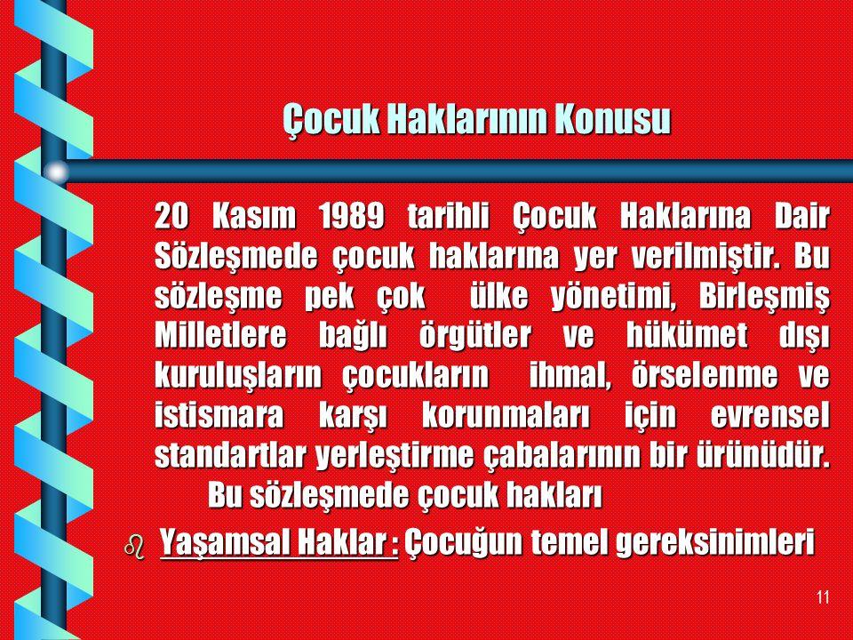 11 Çocuk Haklarının Konusu 20 Kasım 1989 tarihli Çocuk Haklarına Dair Sözleşmede çocuk haklarına yer verilmiştir. Bu sözleşme pek çok ülke yönetimi, B