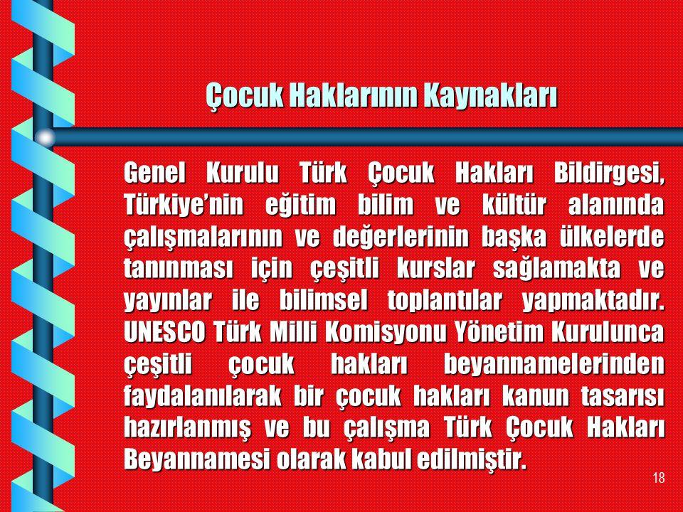 18 Çocuk Haklarının Kaynakları Genel Kurulu Türk Çocuk Hakları Bildirgesi, Türkiye'nin eğitim bilim ve kültür alanında çalışmalarının ve değerlerinin
