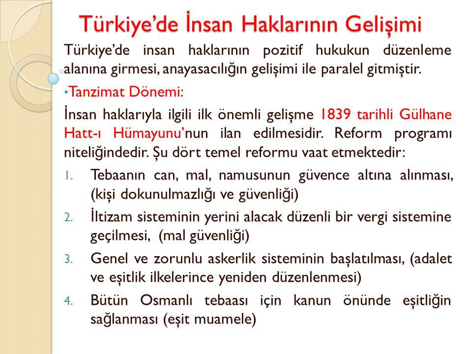 Türkiye'de İ nsan Haklarının Gelişimi Türkiye'de insan haklarının pozitif hukukun düzenleme alanına girmesi, anayasacılı ğ ın gelişimi ile paralel git