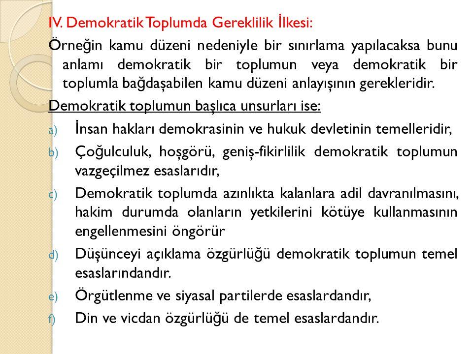 IV. Demokratik Toplumda Gereklilik İ lkesi: Örne ğ in kamu düzeni nedeniyle bir sınırlama yapılacaksa bunu anlamı demokratik bir toplumun veya demokra