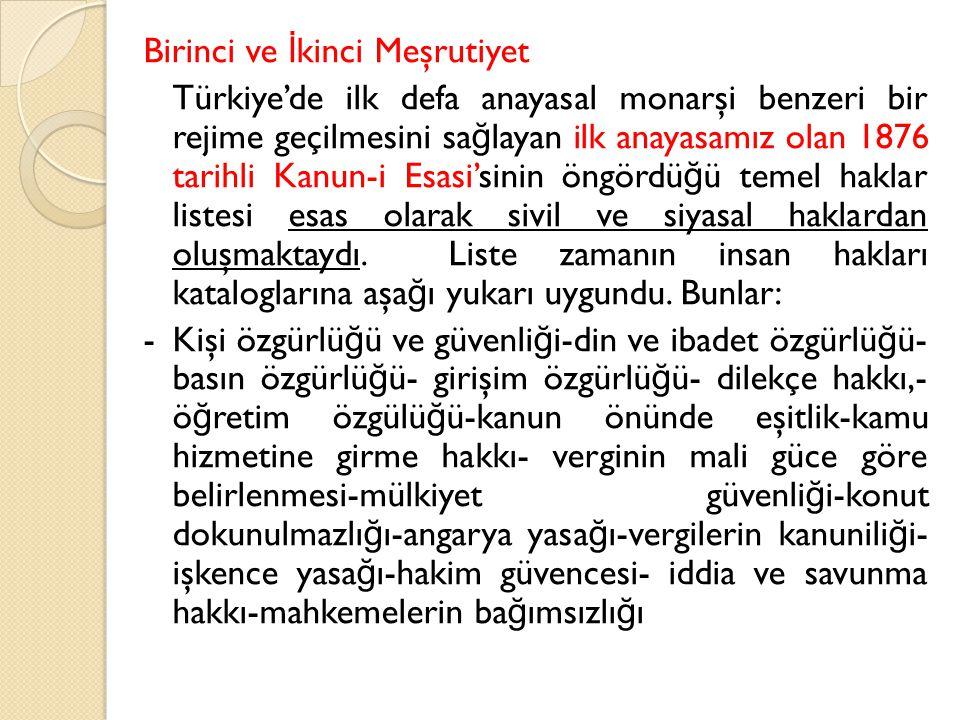 Birinci ve İ kinci Meşrutiyet Türkiye'de ilk defa anayasal monarşi benzeri bir rejime geçilmesini sa ğ layan ilk anayasamız olan 1876 tarihli Kanun-i