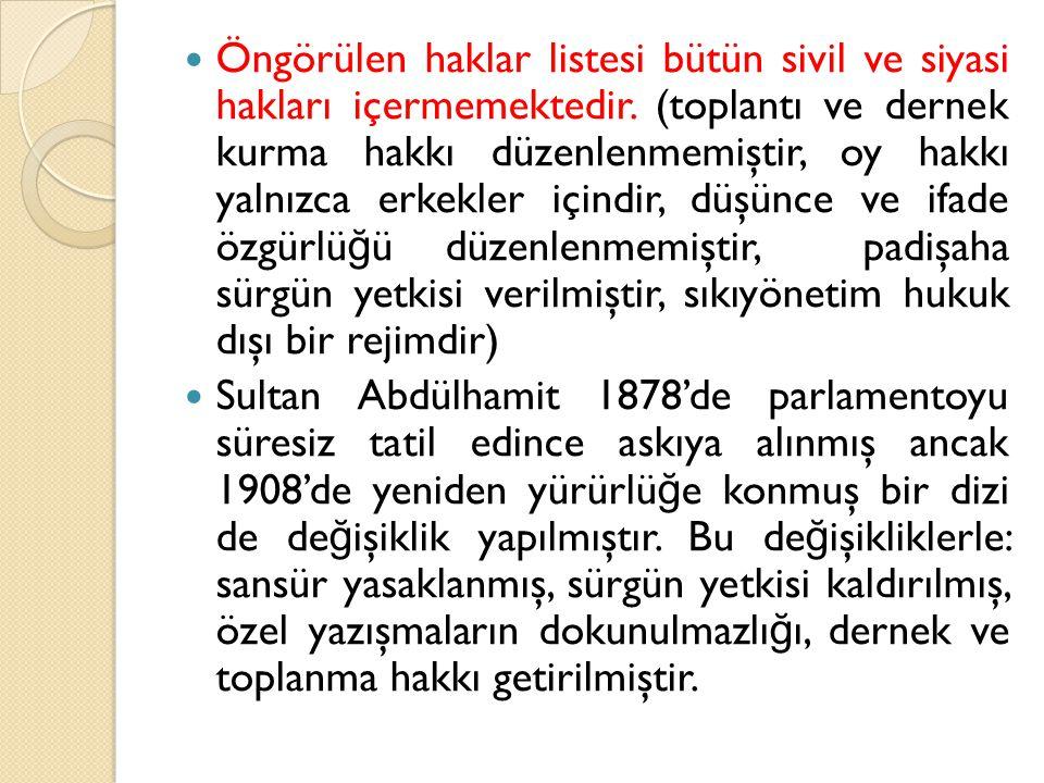 Öngörülen haklar listesi bütün sivil ve siyasi hakları içermemektedir. (toplantı ve dernek kurma hakkı düzenlenmemiştir, oy hakkı yalnızca erkekler iç