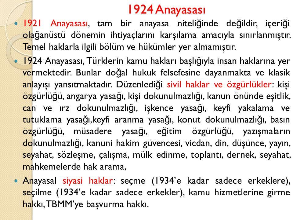 1924 Anayasası 1921 Anayasası, tam bir anayasa niteli ğ inde de ğ ildir, içeri ğ i ola ğ anüstü dönemin ihtiyaçlarını karşılama amacıyla sınırlanmıştı