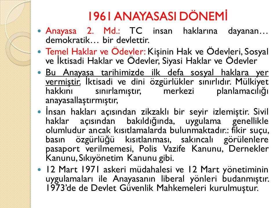 1961 ANAYASASI DÖNEM İ Anayasa 2. Md.: TC insan haklarına dayanan… demokratik… bir devlettir. Temel Haklar ve Ödevler: Kişinin Hak ve Ödevleri, Sosyal