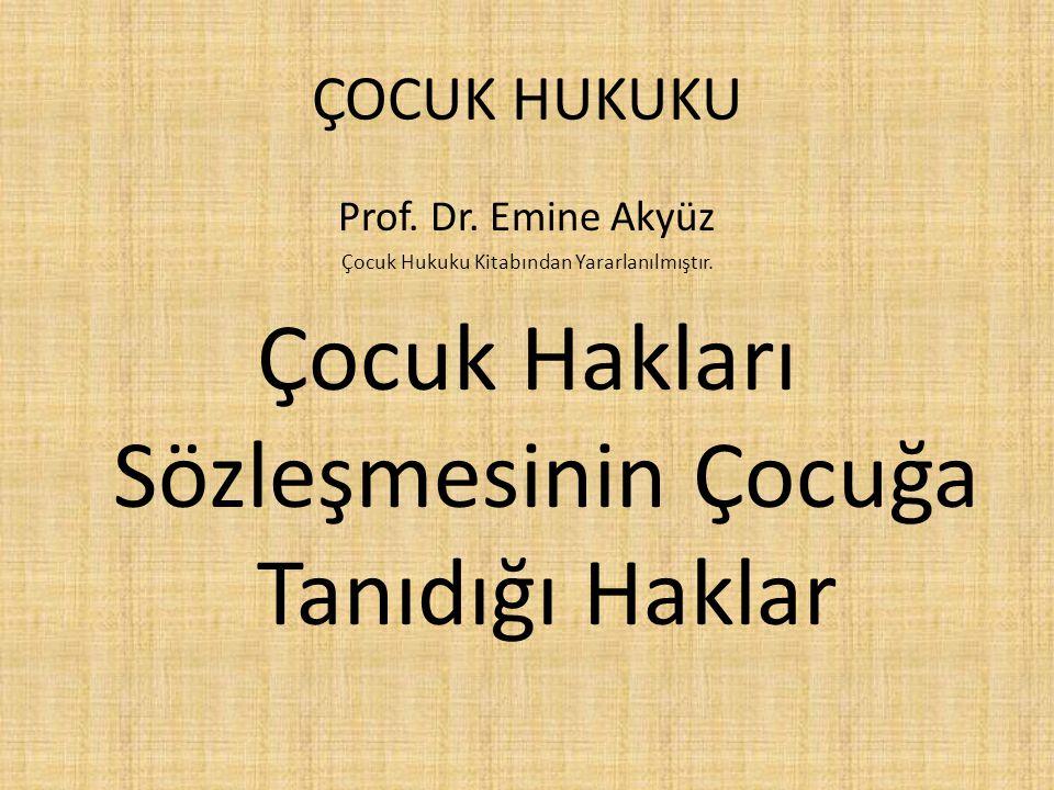 ÇOCUK HUKUKU Prof. Dr. Emine Akyüz Çocuk Hukuku Kitabından Yararlanılmıştır. Çocuk Hakları Sözleşmesinin Çocuğa Tanıdığı Haklar