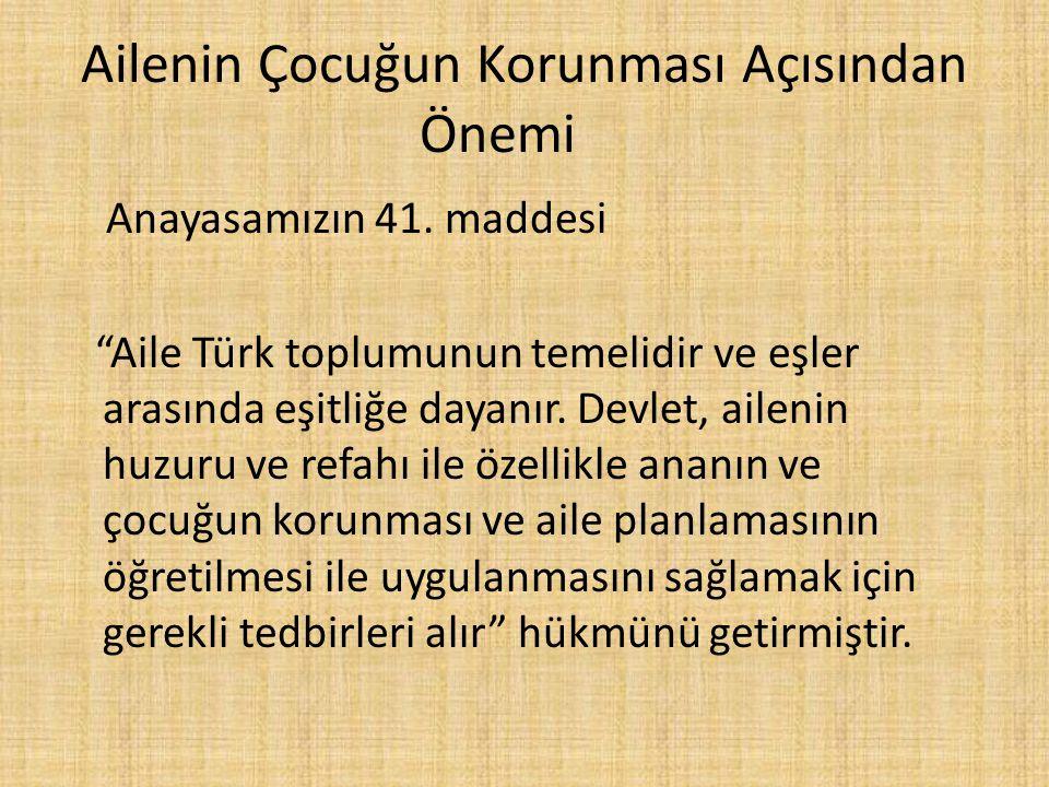 """Ailenin Çocuğun Korunması Açısından Önemi Anayasamızın 41. maddesi """"Aile Türk toplumunun temelidir ve eşler arasında eşitliğe dayanır. Devlet, ailenin"""