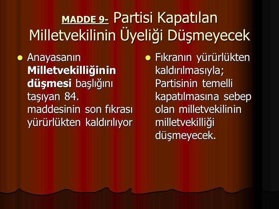 MADDE 9- Partisi Kapatılan Milletvekilinin Üyeliği Düşmeyecek Anayasanın Milletvekilliğinin düşmesi başlığını taşıyan 84.