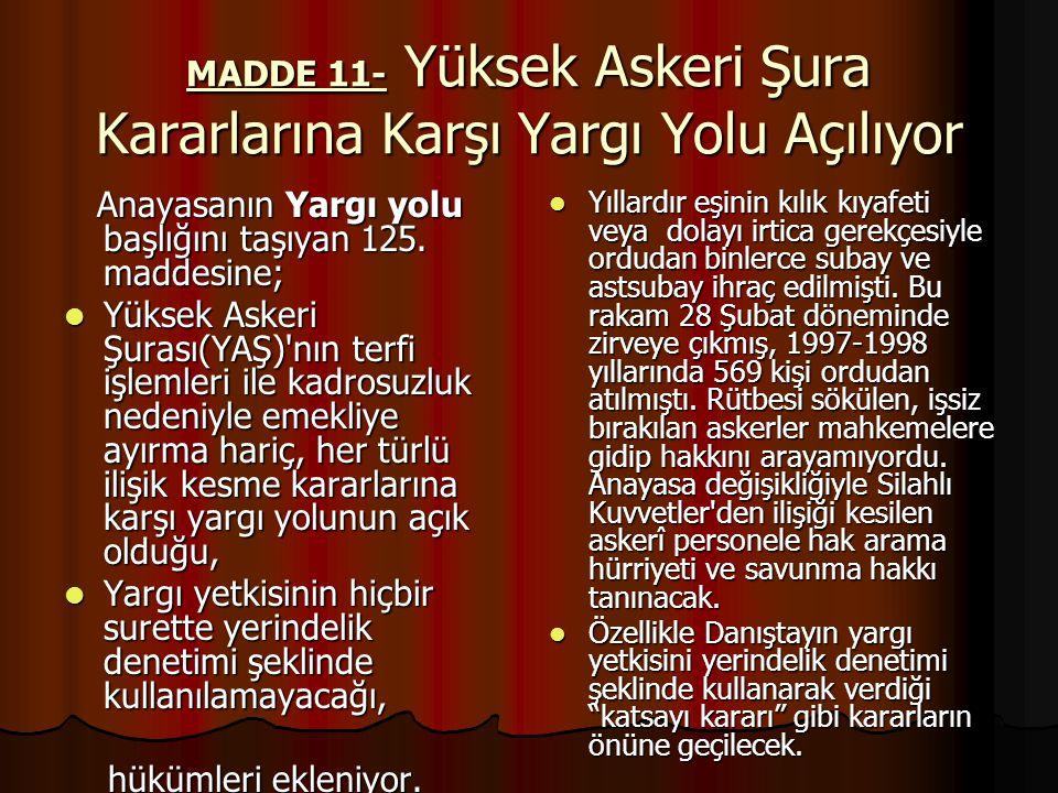 MADDE 11- Yüksek Askeri Şura Kararlarına Karşı Yargı Yolu Açılıyor Anayasanın Yargı yolu başlığını taşıyan 125.