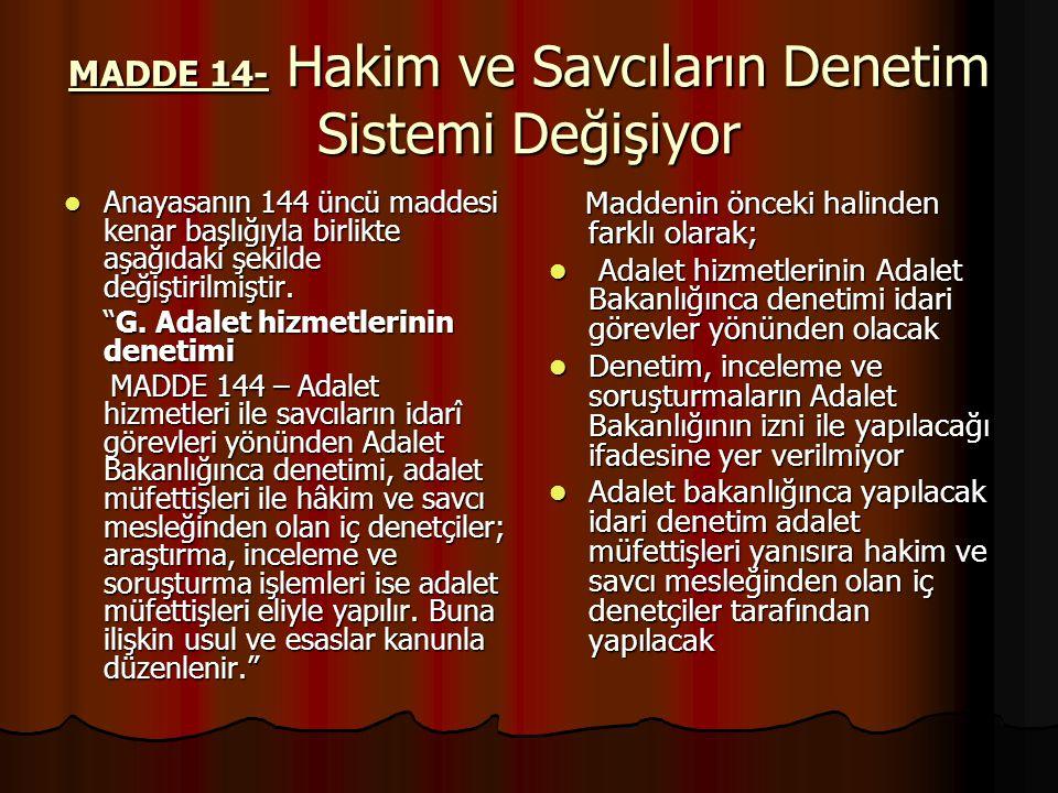 MADDE 14- Hakim ve Savcıların Denetim Sistemi Değişiyor Anayasanın 144 üncü maddesi kenar başlığıyla birlikte aşağıdaki şekilde değiştirilmiştir.