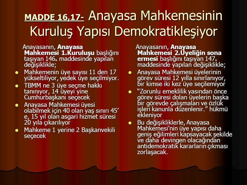MADDE 16,17- Anayasa Mahkemesinin Kuruluş Yapısı Demokratikleşiyor Anayasanın, Anayasa Mahkemesi 1.Kuruluşu başlığını taşıyan 146.