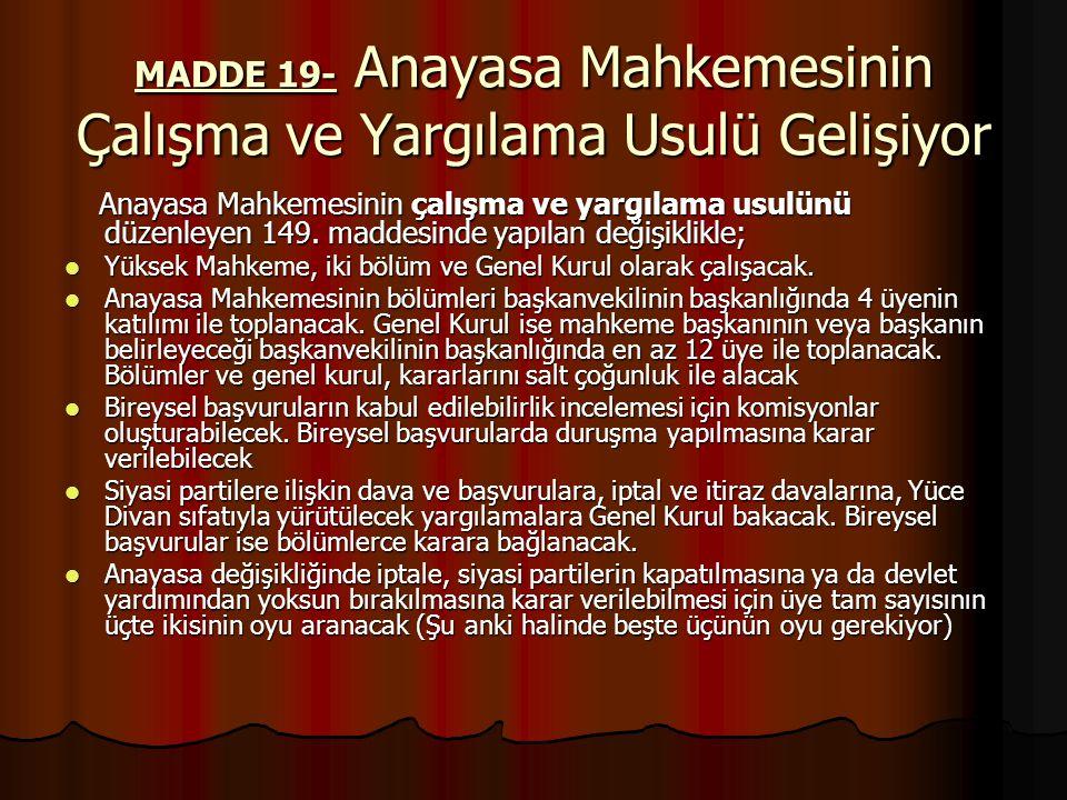 MADDE 19- Anayasa Mahkemesinin Çalışma ve Yargılama Usulü Gelişiyor Anayasa Mahkemesinin çalışma ve yargılama usulünü düzenleyen 149.