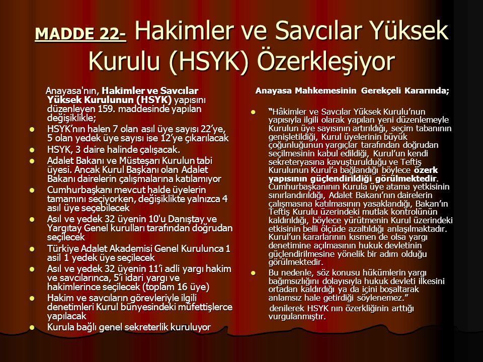 MADDE 22- Hakimler ve Savcılar Yüksek Kurulu (HSYK) Özerkleşiyor Anayasa nın, Hakimler ve Savcılar Yüksek Kurulunun (HSYK) yapısını düzenleyen 159.