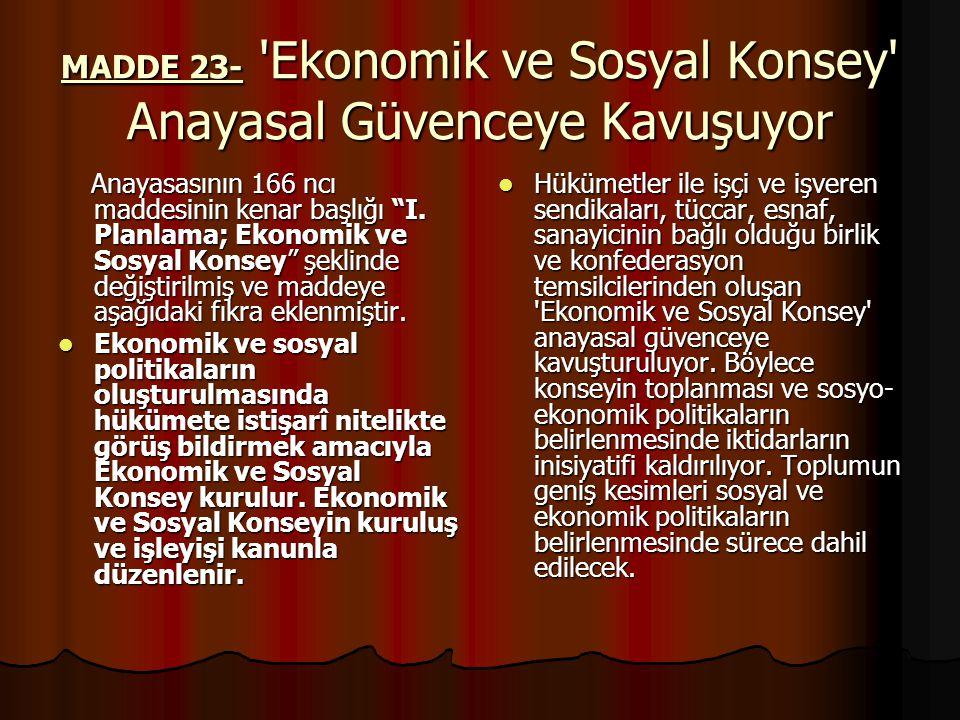MADDE 23- Ekonomik ve Sosyal Konsey Anayasal Güvenceye Kavuşuyor Anayasasının 166 ncı maddesinin kenar başlığı I.