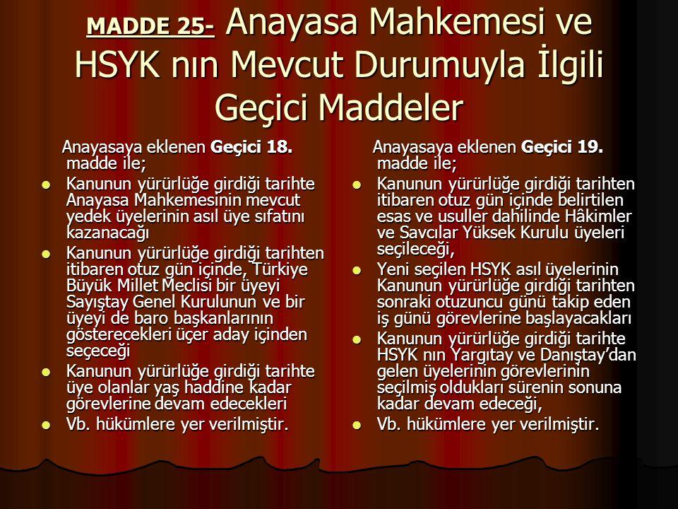 MADDE 25- Anayasa Mahkemesi ve HSYK nın Mevcut Durumuyla İlgili Geçici Maddeler Anayasaya eklenen Geçici 18.