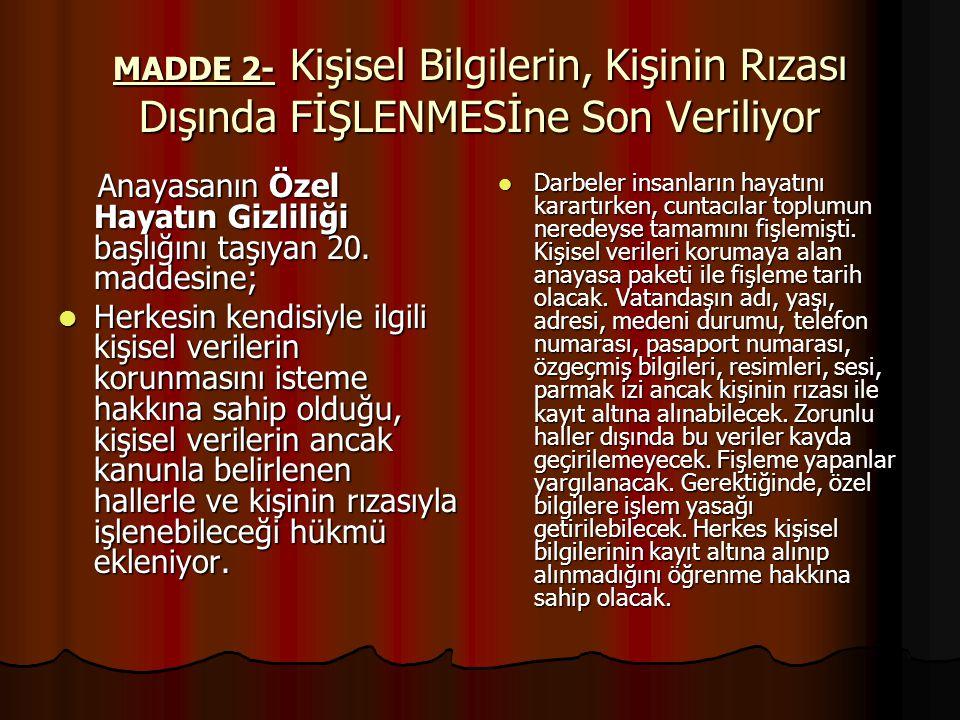 MADDE 2- Kişisel Bilgilerin, Kişinin Rızası Dışında FİŞLENMESİne Son Veriliyor Anayasanın Özel Hayatın Gizliliği başlığını taşıyan 20.