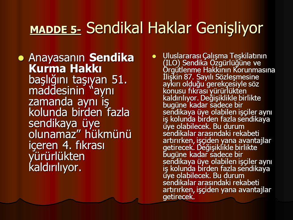 MADDE 5- Sendikal Haklar Genişliyor Anayasanın Sendika Kurma Hakkı başlığını taşıyan 51.