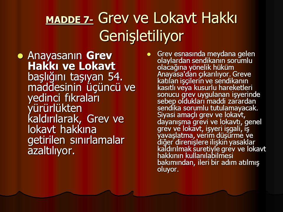 MADDE 7- Grev ve Lokavt Hakkı Genişletiliyor Anayasanın Grev Hakkı ve Lokavt başlığını taşıyan 54.