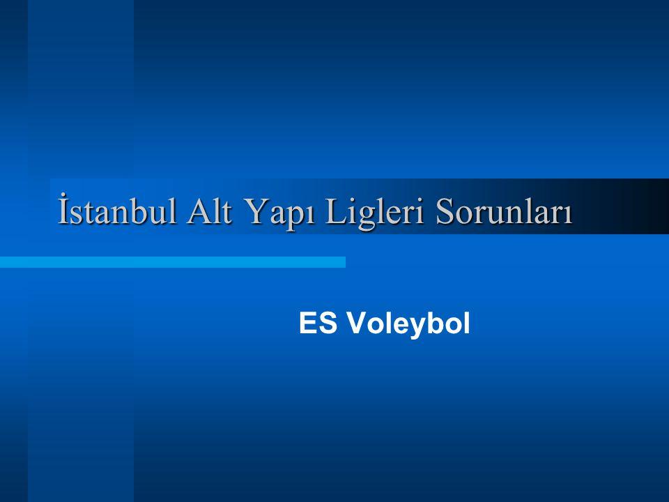 İstanbul Alt Yapı Ligleri Sorunları ES Voleybol
