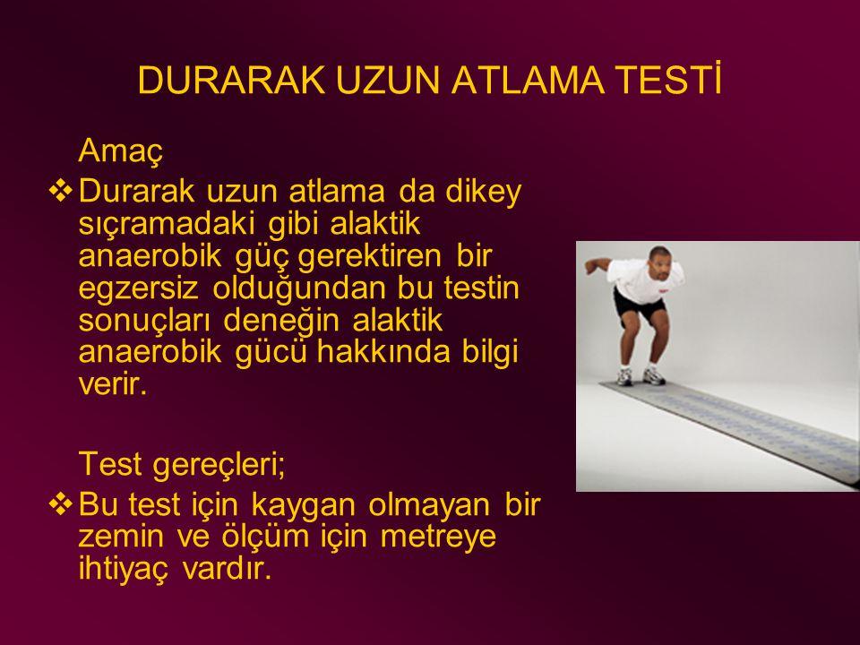 DURARAK UZUN ATLAMA TESTİ Amaç  Durarak uzun atlama da dikey sıçramadaki gibi alaktik anaerobik güç gerektiren bir egzersiz olduğundan bu testin sonu